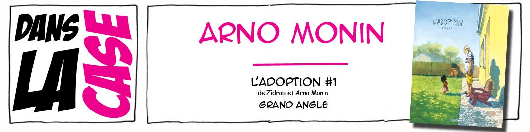 Dans la case, Arno Monin, L'adoption, Qinaya, Grand Angle, une case en plus