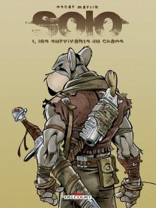 Les éditions Delcourt le premier tome de Solo, Les survivants du chaos, d'Oscar Martin.
