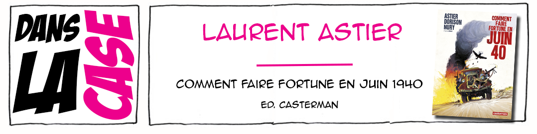 Comment faire fortune en juin 1940 - Astier - Dorison - Nury - éditons Casterman - Dans la case de Laurent Astier
