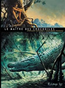 Le maitre des crocodiles, Jean denis Pendanx, Stéphane Piatzsek, Futuropolis