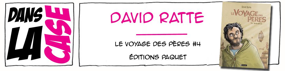 Dans la case, David Ratte, Editions Paquet, Le voyage des Pères 4, Barabbas