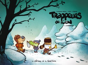 Trappeurs de Rien #1, Caribou, Thomas Priou, Olivier Pog, La Gouttière