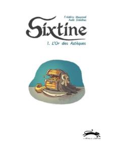Sixtine #1, L'or des Aztèques, La Gouttière, Maupomé, Soleihac