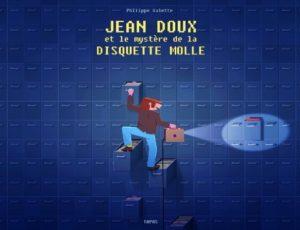 Jean Doux et le Mystère de la disquette molle de Philippe Valette aux éditions Delcourt