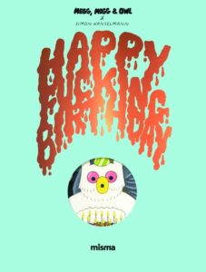 Happy Fucking Birthday - Megg, Mogg & Owl, Simon Hanselmann aux éditions Misma