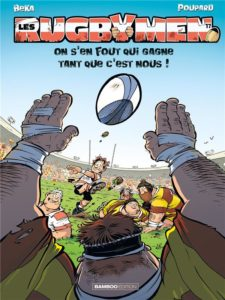 Les rugbymen, on s'en fout qui gagne tant que c'est nous!, Béka, Poupard, Bamboo